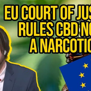 EU CBD Case | European Court of Justice Rules CBD not a Narcotic | EU CBD Laws