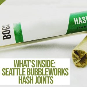 Joint Reviews: Seattle BubbleWorks Hash Joints