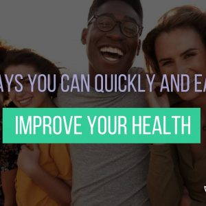 10 Ways to Easily Improve Your Health (and Fast!)