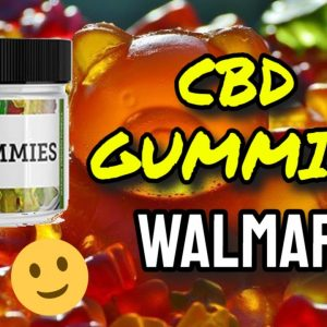 CBD Gummies Walmart (CAUTION: Watch Before Buying!)