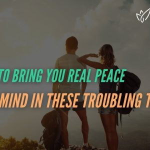 How to Find Peace of Mind (Even in Troubling Times)