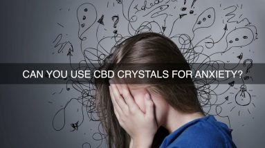 Can You Use CBD Crystals For Anxiety?