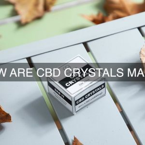 How Are CBD Crystals Made?