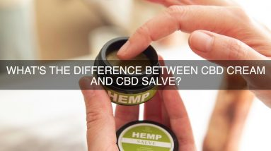 What's The Difference Between CBD Cream And CBD Salve?