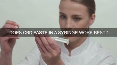 Does CBD Paste In A Syringe Work Best?